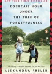Okładka książki Coctail Hour under the Tree of Forgetfulness Alexandra Fuller