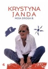 Okładka książki Moja droga B. Krystyna Janda