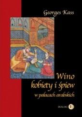 Okładka książki Wino, kobiety i śpiew w pałacach arabskich Georges Kass