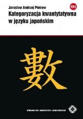 Okładka książki Kategoryzacja kwantytatywna w języku japońskim Jarosław Pietrow