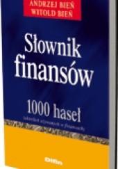 Okładka książki Słownik finansów. 1000 haseł (określeń używanych w finansach) Witold Bień,Andrzej Bień