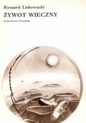 Okładka książki Żywot wieczny Ryszard Liskowacki