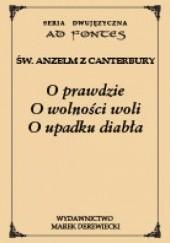 Okładka książki O prawdzie, O wolności woli, O upadku diabła Anzelm z Canterbury