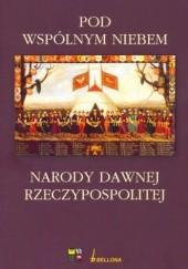 Okładka książki Pod wspólnym niebem. Narody  dawnej Rzeczypospolitej Wojciech Tygielski,Michał Kopczyński