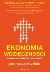 Okładka książki Ekonomia wdzięczności. Zasada wzajemności w biznesie Gary Vaynerchuk