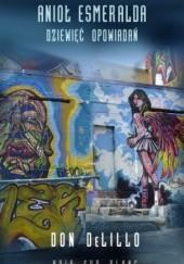 Okładka książki Anioł Esmeralda. Dziewięć opowiadań Don DeLillo
