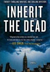 Okładka książki Inherit the Dead Charlaine Harris, Lee Child, John Connolly, Heather Graham, Lawrence Block, Mark Billingham, Ken Bruen, Lisa Unger, Max Allan Collins, Val McDermid, Stephen L. Carter, Mary Higgins Clark, S. J. Rozan, James Grady, Marcia Clark, C.J. Box, Alafair Burke, Sarah Weinman, Bryan Gruley, Dana Stabenow