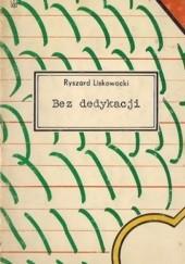 Okładka książki Bez dedykacji Ryszard Liskowacki