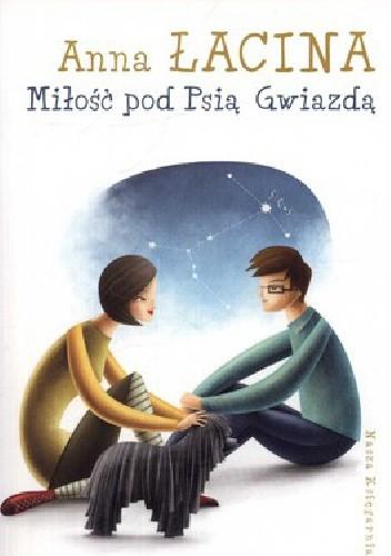 Okładka książki Miłość pod psią gwiazdą Anna Zgierun-Łacina