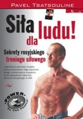 Okładka książki Siła dla ludu! Sekrety rosyjskiego treningu siłowego Pavel Tsatsouline