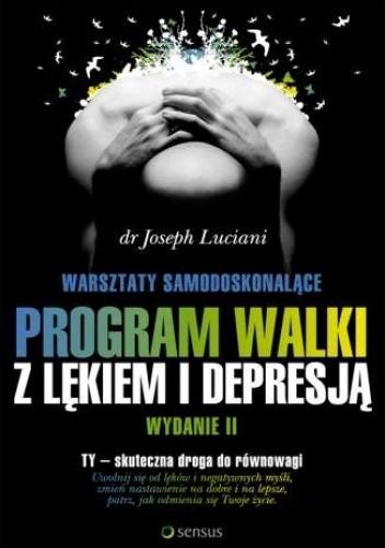 Okładka książki Warsztaty samodoskonalące. Program walki z lękiem i depresją. Wydanie II Joseph J. Luciani
