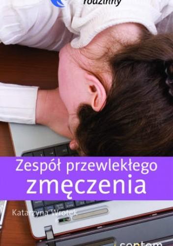 Okładka książki Zespół przewlekłego zmęczenia Katarzyna Wrotek