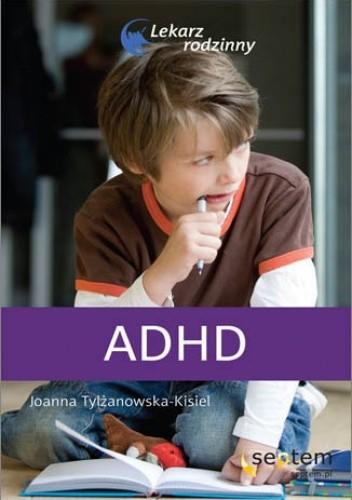 Okładka książki ADHD. Lekarz rodzinny Joanna Tylżanowska-Kisiel