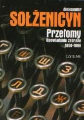 Okładka książki Przełomy. Opowiadania zebrane 1959-1998 Aleksander Sołżenicyn