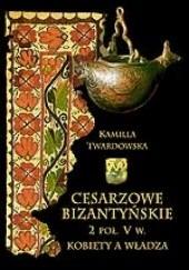 Okładka książki Cesarzowe bizantyńskie 2 poł. V w. Kobiety a władza. Kamilla Twardowska