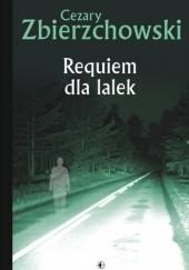 Okładka książki Requiem dla lalek Cezary Zbierzchowski