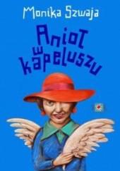 Okładka książki Anioł w kapeluszu Monika Szwaja