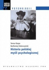 Okładka książki Historia polskiej myśli psychologicznej Bartłomiej Dobroczyński,Teresa Rzepa
