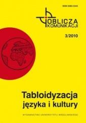 Okładka książki Tabloidyzacja języka i kultury Irena Kamińska-Szmaj,Tomasz Piekot,Marcin Poprawa