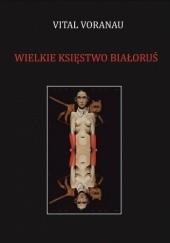 Okładka książki Wielkie Księstwo Białoruś Vital Voranau