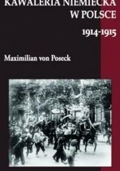 Okładka książki Kawaleria niemiecka w Polsce 1914-1915. Maximilian von Poseck