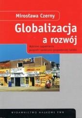Okładka książki Globalizacja a rozwój: wybrane zagadnienia geografii społeczno-gospodarczej świata Mirosława Czerny