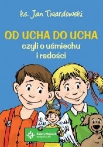Okładka książki Od ucha do ucha, czyli o uśmiechu i radości