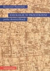 Okładka książki Ideologie w przestrzeni. Próby demistyfikacji. Krzysztof Nawratek