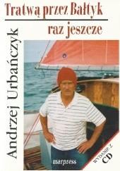 Okładka książki Tratwą przez Bałtyk raz jeszcze Andrzej Urbańczyk