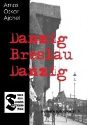 Okładka książki Danzig Breslau Danzig Amos Oskar Ajchel
