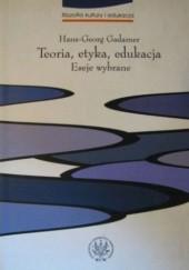 Okładka książki Teoria, etyka, edukacja: eseje wybrane