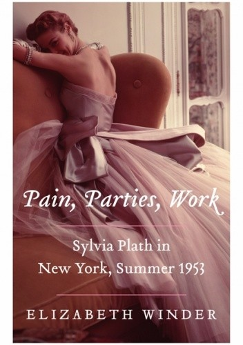 Pain Work: Sylvia Plath in New York Parties Summer 1953