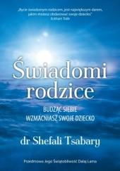 Okładka książki Świadomi rodzice. Budząc siebie wzmacniasz swoje dziecko Shefali Tsabary