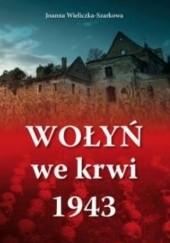 Okładka książki Wołyń we krwi 1943 Joanna Wieliczka-Szarkowa