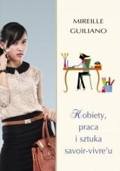 Okładka książki Kobiety, praca i sztuka savoir-vivre'u Mireille Guiliano