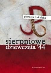Okładka książki Sierpniowe dziewczęta44 Patrycja Bukalska