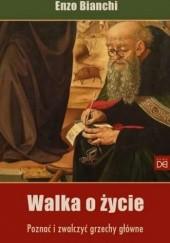 Okładka książki Walka o życie. Poznać i zwalczyć grzechy główne Enzo Bianchi