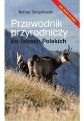 Okładka książki Przewodnik przyrodniczy po Tatrach Polskich Tomasz Skrzydłowski