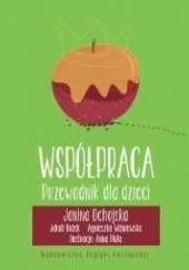 Okładka książki Współpraca. Przewodnik dla dzieci Agnieszka Wiśniewska,Janina Ochojska-Okońska,Jakub Bożek