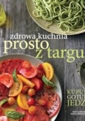 Okładka książki Zdrowa kuchnia prosto z targu Tasha DeSerio,Jodi Liano,Jennifer Maiser