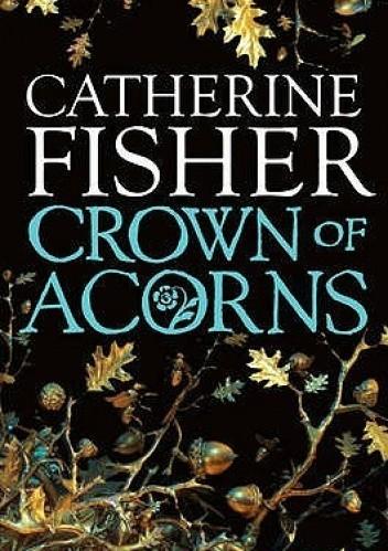 Okładka książki Crown Of Acorns Catherine Fisher