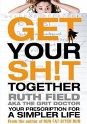 Okładka książki Get your sh!t together Ruth Field
