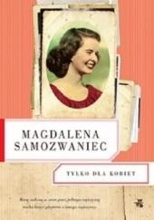 Okładka książki Tylko dla kobiet Magdalena Samozwaniec