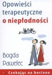 Okładka książki Opowieści terapeutyczne o niepłodności Bogda Pawelec
