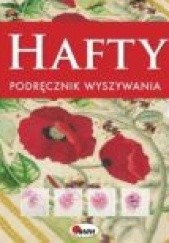Okładka książki Hafty. Podręcznik wyszywania. Przewodnik - krok po kroku - po efektownych haftach i uniwersalnych technikach wyszywania praca zbiorowa