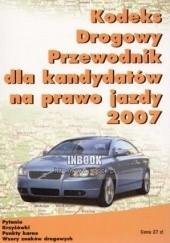 Okładka książki Kodeks drogowy. Przewodnik dla kandydatów na prawo jazdy 2007 Ustawodawca