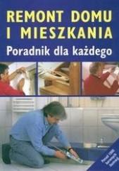 Okładka książki Remont domu i mieszkania-poradnik dla każdego praca zbiorowa