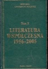 Okładka książki Historia Literatury polskiej. Tom 10. Literatura współczesna 1956-2005 praca zbiorowa