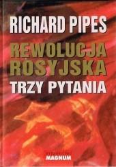 Okładka książki Rewolucja rosyjska. Trzy pytania Richard Pipes