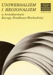 Okładka książki Uniwersalizm i regionalizm w kronikarstwie Europy Środkowo-Wschodniej Urszula Borkowska
